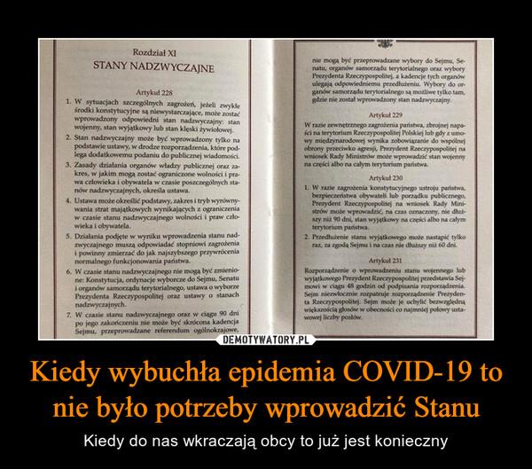 Kiedy wybuchła epidemia COVID-19 to nie było potrzeby wprowadzić Stanu – Kiedy do nas wkraczają obcy to już jest konieczny