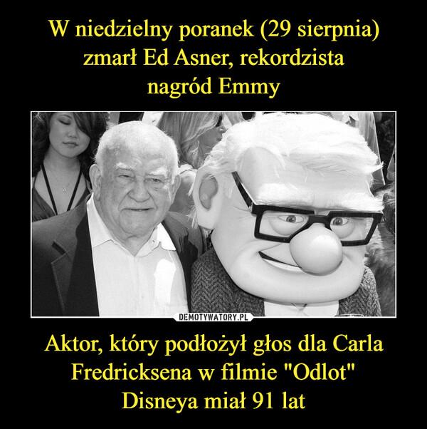 """Aktor, który podłożył głos dla Carla Fredricksena w filmie """"Odlot""""Disneya miał 91 lat –"""