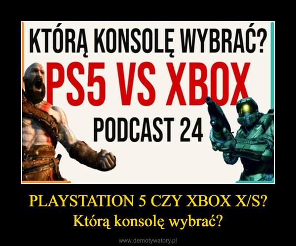 PLAYSTATION 5 CZY XBOX X/S? Którą konsolę wybrać? –