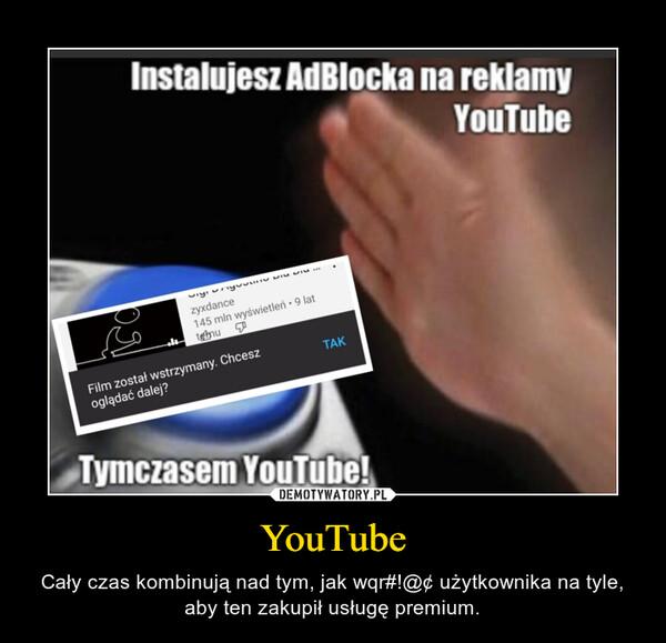 YouTube – Cały czas kombinują nad tym, jak wqr#!@¢ użytkownika na tyle, aby ten zakupił usługę premium.