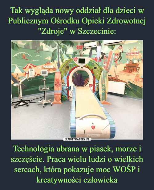 """Tak wygląda nowy oddział dla dzieci w Publicznym Ośrodku Opieki Zdrowotnej """"Zdroje"""" w Szczecinie: Technologia ubrana w piasek, morze i szczęście. Praca wielu ludzi o wielkich sercach, która pokazuje moc WOŚP i kreatywności człowieka"""