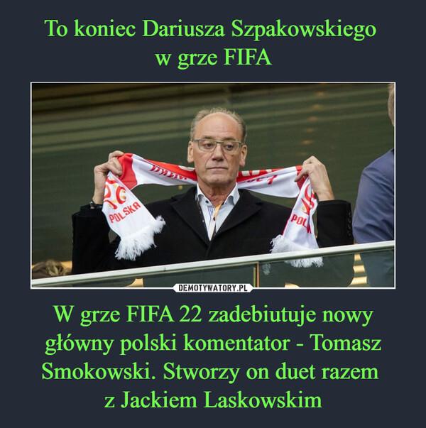 W grze FIFA 22 zadebiutuje nowy główny polski komentator - Tomasz Smokowski. Stworzy on duet razem z Jackiem Laskowskim –