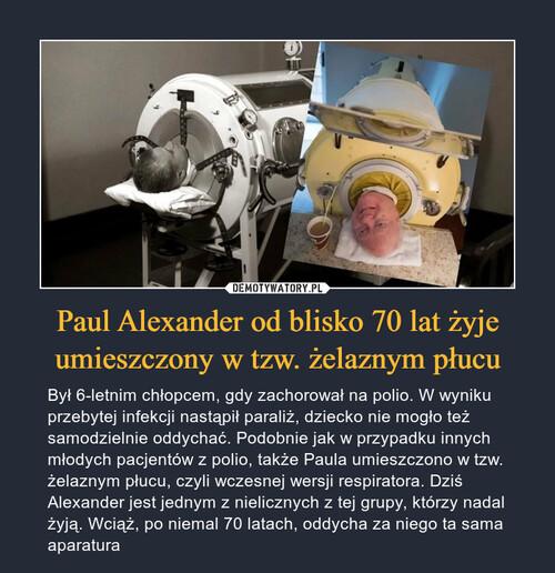 Paul Alexander od blisko 70 lat żyje umieszczony w tzw. żelaznym płucu
