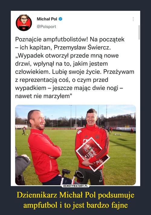 Dziennikarz Michał Pol podsumuje ampfutbol i to jest bardzo fajne