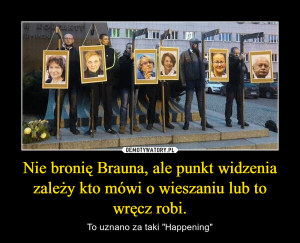 """Nie bronię Brauna, ale punkt widzenia zależy kto mówi o wieszaniu lub to wręcz robi. – To uznano za taki """"Happening"""""""