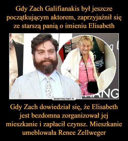 Gdy Zach Galifianakis był jeszcze początkującym aktorem, zaprzyjaźnił się ze starszą panią o imieniu Elisabeth Gdy Zach dowiedział się, że Elisabeth jest bezdomna zorganizował jej mieszkanie i zapłacił czynsz. Mieszkanie umeblowała Renee Zellweger