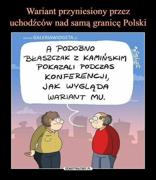 Wariant przyniesiony przez uchodźców nad samą granicę Polski