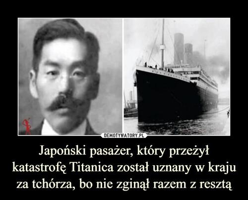 Japoński pasażer, który przeżył katastrofę Titanica został uznany w kraju za tchórza, bo nie zginął razem z resztą