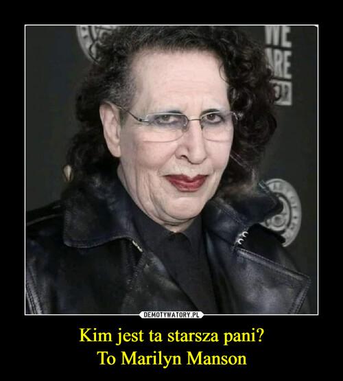 Kim jest ta starsza pani? To Marilyn Manson