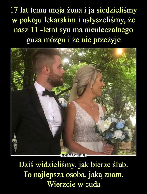 Dziś widzieliśmy, jak bierze ślub.To najlepsza osoba, jaką znam.Wierzcie w cuda –