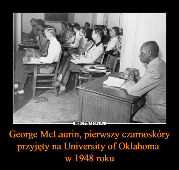 George McLaurin, pierwszy czarnoskóry przyjęty na University of Oklahoma w 1948 roku –
