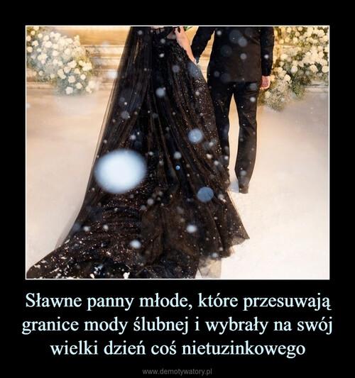Sławne panny młode, które przesuwają granice mody ślubnej i wybrały na swój wielki dzień coś nietuzinkowego