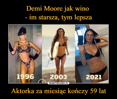 Demi Moore jak wino  - im starsza, tym lepsza Aktorka za miesiąc kończy 59 lat