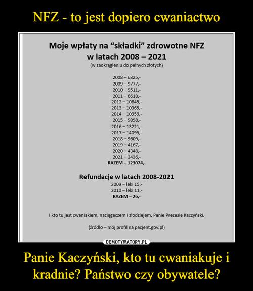 NFZ - to jest dopiero cwaniactwo Panie Kaczyński, kto tu cwaniakuje i kradnie? Państwo czy obywatele?