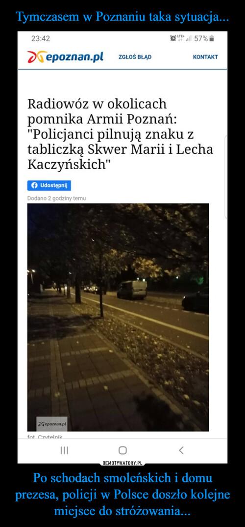 Tymczasem w Poznaniu taka sytuacja... Po schodach smoleńskich i domu prezesa, policji w Polsce doszło kolejne miejsce do stróżowania...