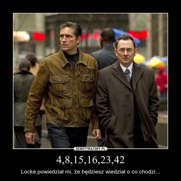 4,8,15,16,23,42 – Locke powiedział mi, że będziesz wiedział o co chodzi...