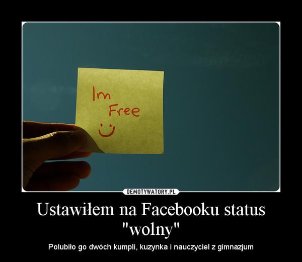 """Ustawiłem na Facebooku status """"wolny"""""""