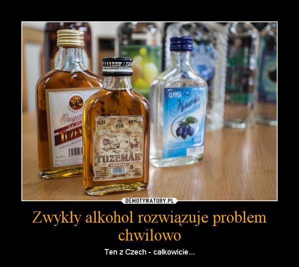 Zwykły alkohol rozwiązuje problem chwilowo