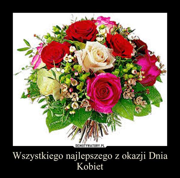Wszystkiego najlepszego z okazji Dnia Kobiet – Demotywatory.pl