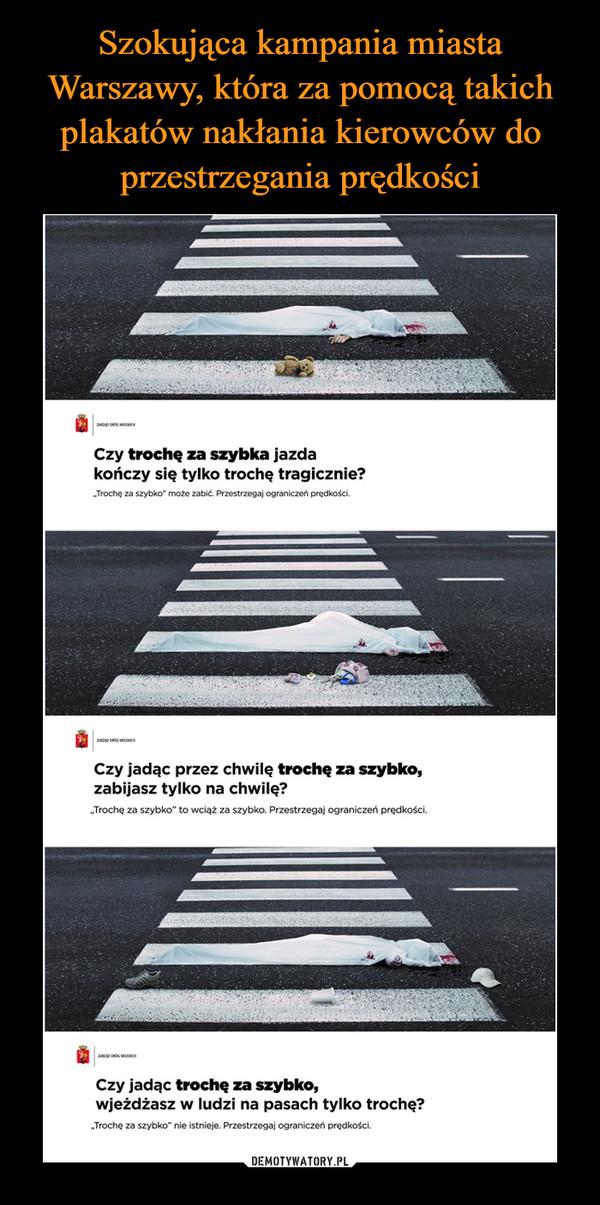 Szokująca kampania miasta Warszawy, która za pomocą takich plakatów nakłania kierowców do przestrzegania prędkości