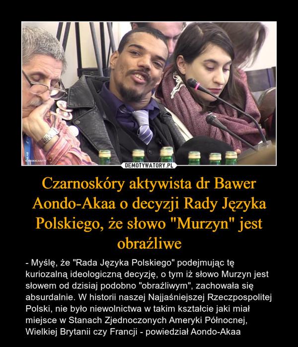 Czarnoskóry aktywista dr Bawer Aondo-Akaa o decyzji Rady Języka Polskiego, że słowo